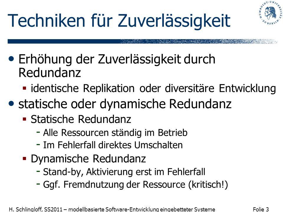 Folie 3 H. Schlingloff, SS2011 – modellbasierte Software-Entwicklung eingebetteter Systeme Techniken für Zuverlässigkeit Erhöhung der Zuverlässigkeit