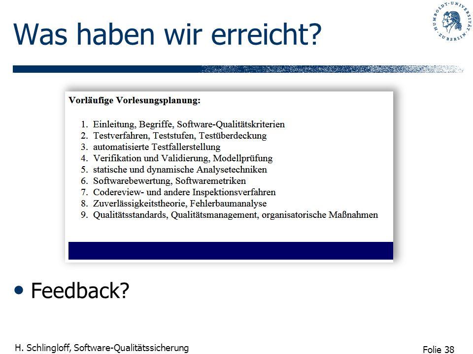 Folie 38 H. Schlingloff, Software-Qualitätssicherung Was haben wir erreicht? Feedback?