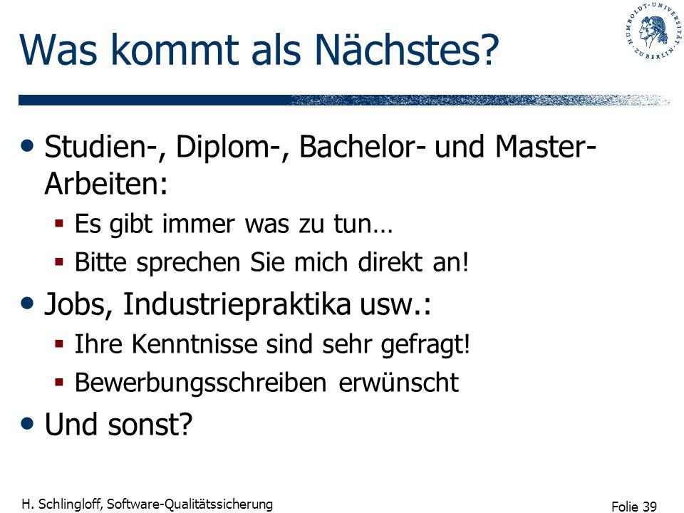 Folie 39 H. Schlingloff, Software-Qualitätssicherung Was kommt als Nächstes? Studien-, Diplom-, Bachelor- und Master- Arbeiten: Es gibt immer was zu t