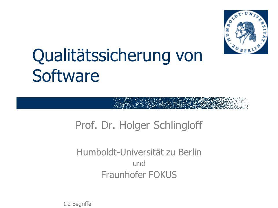 1.2 Begriffe Qualitätssicherung von Software Prof. Dr. Holger Schlingloff Humboldt-Universität zu Berlin und Fraunhofer FOKUS
