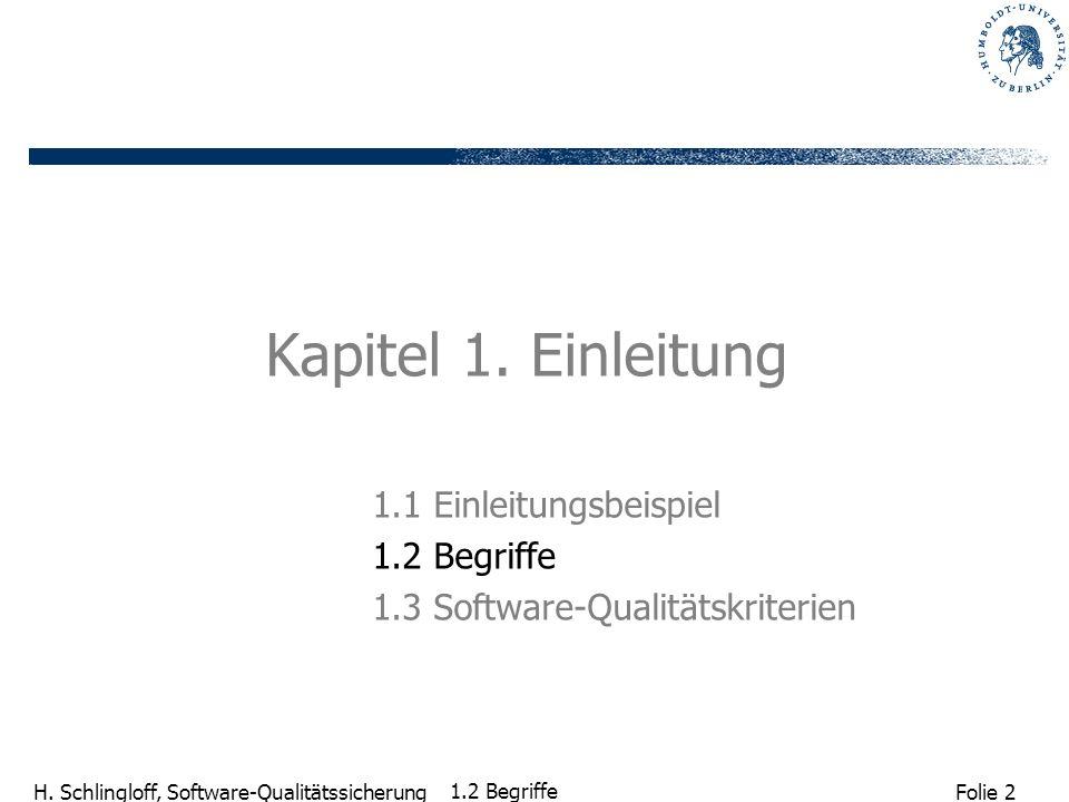 Folie 2 H. Schlingloff, Software-Qualitätssicherung 1.2 Begriffe Kapitel 1. Einleitung 1.1 Einleitungsbeispiel 1.2 Begriffe 1.3 Software-Qualitätskrit