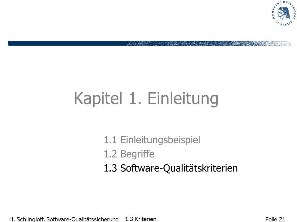 Folie 21 H. Schlingloff, Software-Qualitätssicherung 1.3 Kriterien Kapitel 1. Einleitung 1.1 Einleitungsbeispiel 1.2 Begriffe 1.3 Software-Qualitätskr