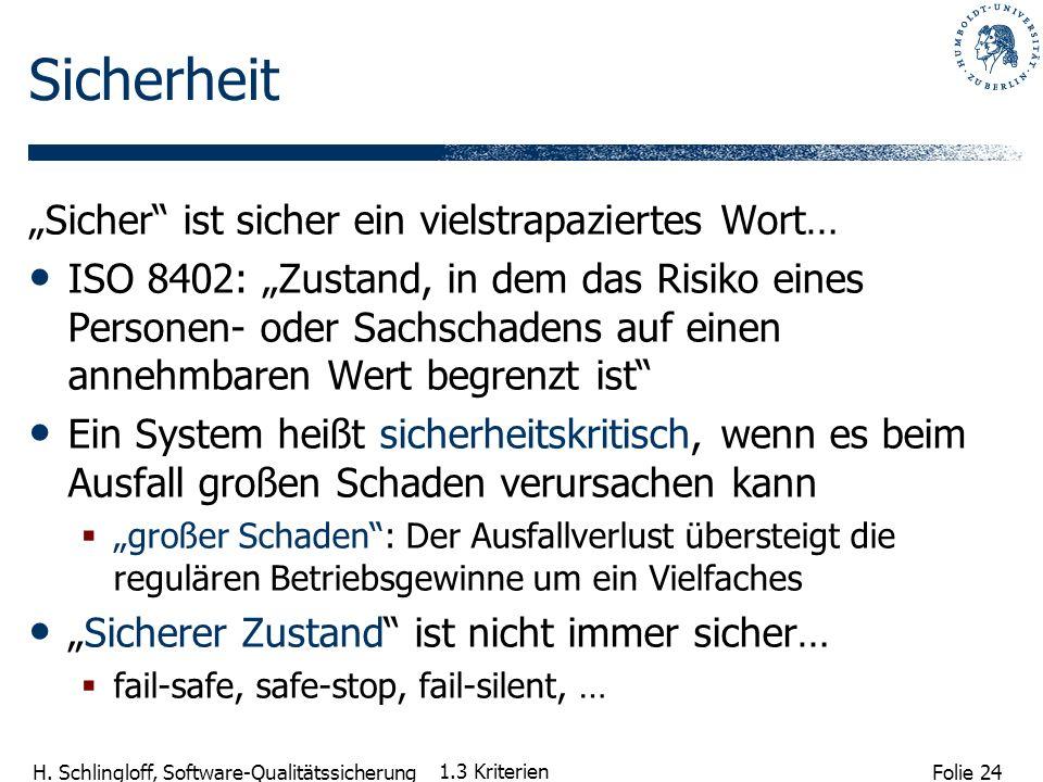 Folie 24 H. Schlingloff, Software-Qualitätssicherung 1.3 Kriterien Sicherheit Sicher ist sicher ein vielstrapaziertes Wort… ISO 8402: Zustand, in dem