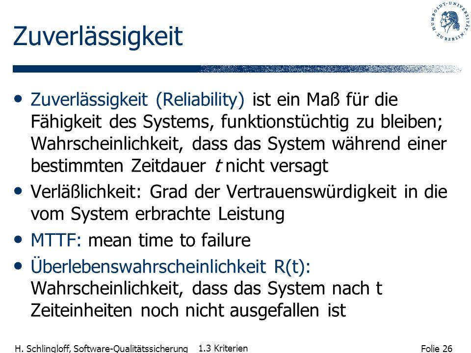 Folie 26 H. Schlingloff, Software-Qualitätssicherung 1.3 Kriterien Zuverlässigkeit Zuverlässigkeit (Reliability) ist ein Maß für die Fähigkeit des Sys