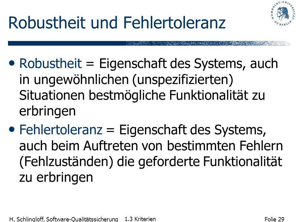 Folie 29 H. Schlingloff, Software-Qualitätssicherung 1.3 Kriterien Robustheit und Fehlertoleranz Robustheit = Eigenschaft des Systems, auch in ungewöh