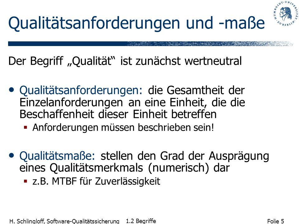 Folie 5 H. Schlingloff, Software-Qualitätssicherung 1.2 Begriffe Qualitätsanforderungen und -maße Der Begriff Qualität ist zunächst wertneutral Qualit
