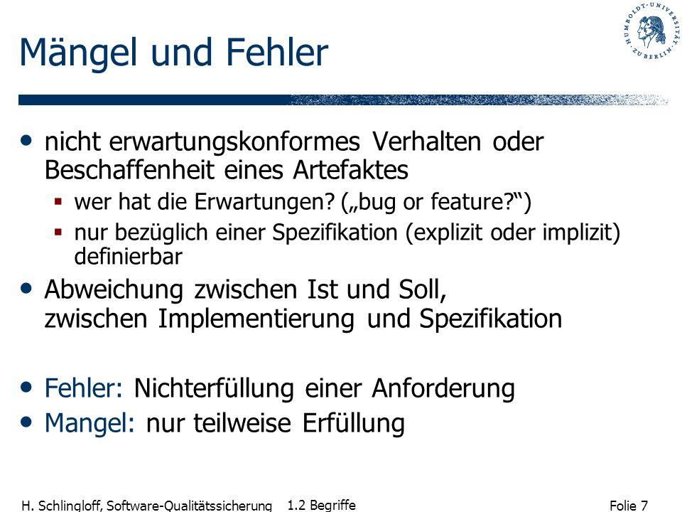 Folie 7 H. Schlingloff, Software-Qualitätssicherung 1.2 Begriffe Mängel und Fehler nicht erwartungskonformes Verhalten oder Beschaffenheit eines Artef