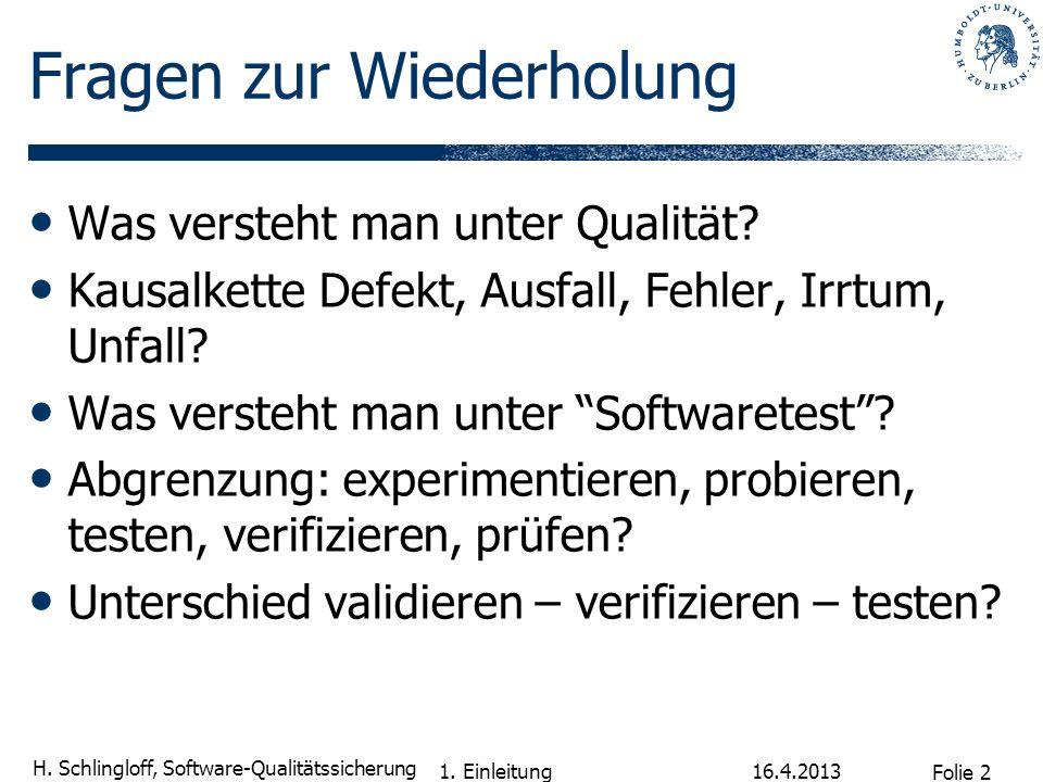 Folie 2 H. Schlingloff, Software-Qualitätssicherung Fragen zur Wiederholung Was versteht man unter Qualität? Kausalkette Defekt, Ausfall, Fehler, Irrt
