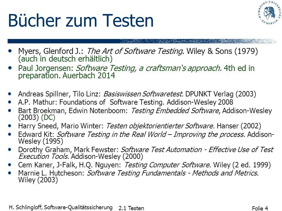 Folie 4 H. Schlingloff, Software-Qualitätssicherung 2.1 Testen Bücher zum Testen Myers, Glenford J.: The Art of Software Testing. Wiley & Sons (1979)