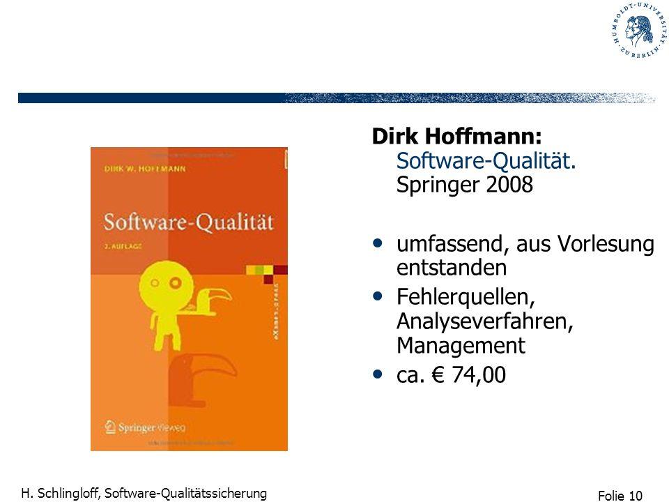 Folie 10 H. Schlingloff, Software-Qualitätssicherung Dirk Hoffmann: Software-Qualität. Springer 2008 umfassend, aus Vorlesung entstanden Fehlerquellen