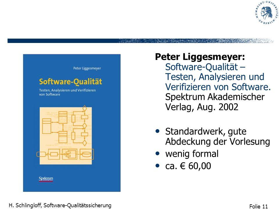 Folie 11 H. Schlingloff, Software-Qualitätssicherung Peter Liggesmeyer: Software-Qualität – Testen, Analysieren und Verifizieren von Software. Spektru