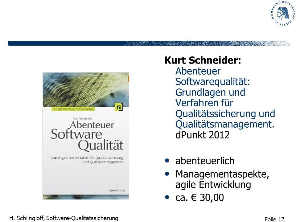 Folie 12 H. Schlingloff, Software-Qualitätssicherung Kurt Schneider: Abenteuer Softwarequalität: Grundlagen und Verfahren für Qualitätssicherung und Q