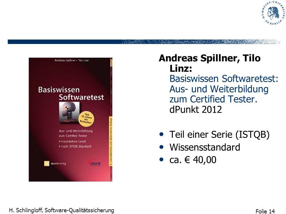 Folie 14 H. Schlingloff, Software-Qualitätssicherung Andreas Spillner, Tilo Linz: Basiswissen Softwaretest: Aus- und Weiterbildung zum Certified Teste
