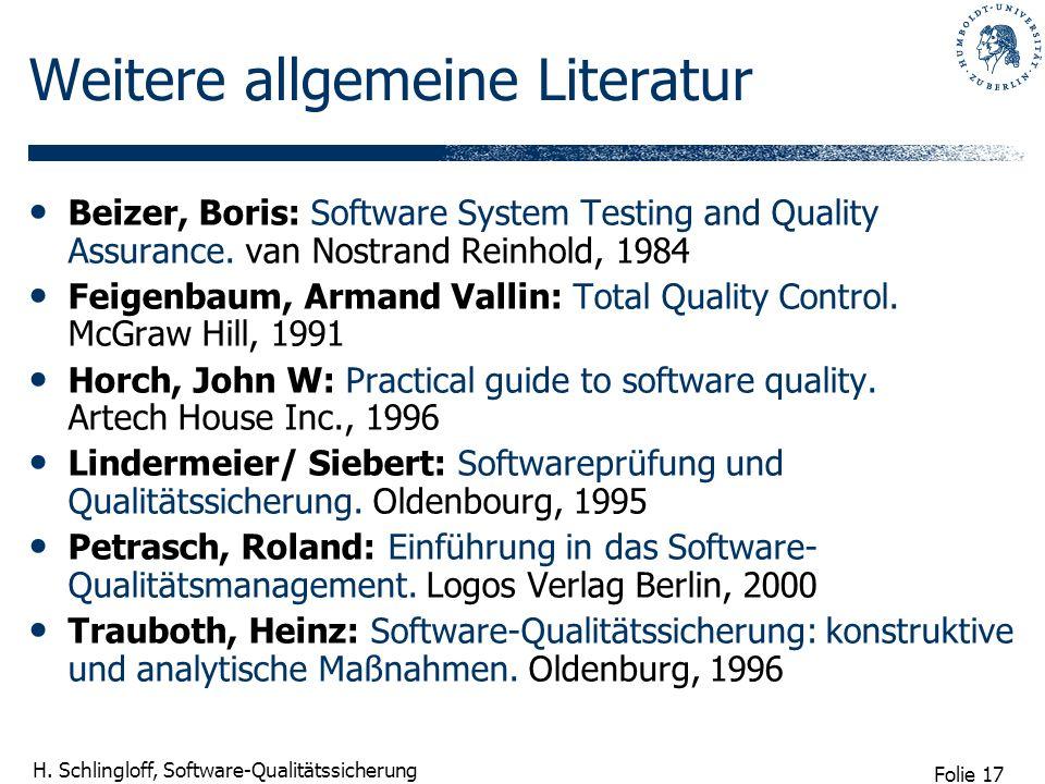 Folie 17 H. Schlingloff, Software-Qualitätssicherung Weitere allgemeine Literatur Beizer, Boris: Software System Testing and Quality Assurance. van No