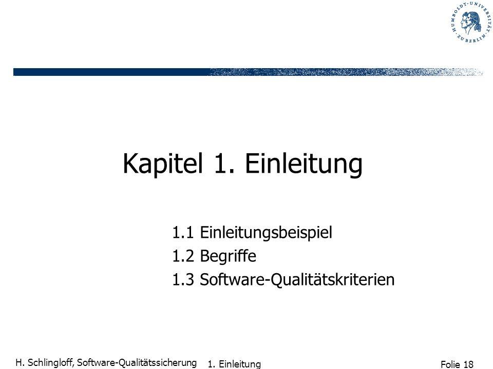 Folie 18 H. Schlingloff, Software-Qualitätssicherung 1. Einleitung Kapitel 1. Einleitung 1.1 Einleitungsbeispiel 1.2 Begriffe 1.3 Software-Qualitätskr