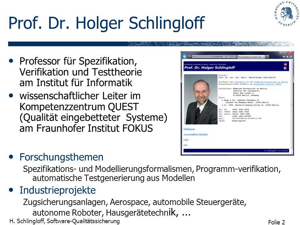 Folie 2 H. Schlingloff, Software-Qualitätssicherung Prof. Dr. Holger Schlingloff Professor für Spezifikation, Verifikation und Testtheorie am Institut