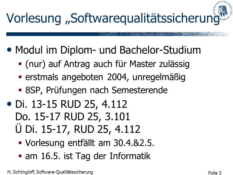 Folie 3 H. Schlingloff, Software-Qualitätssicherung Vorlesung Softwarequalitätssicherung Modul im Diplom- und Bachelor-Studium (nur) auf Antrag auch f