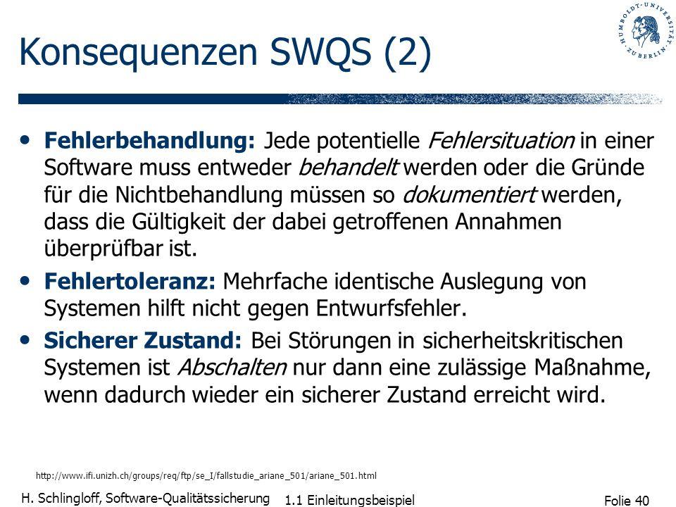 Folie 40 H. Schlingloff, Software-Qualitätssicherung 1.1 Einleitungsbeispiel Konsequenzen SWQS (2) Fehlerbehandlung: Jede potentielle Fehlersituation