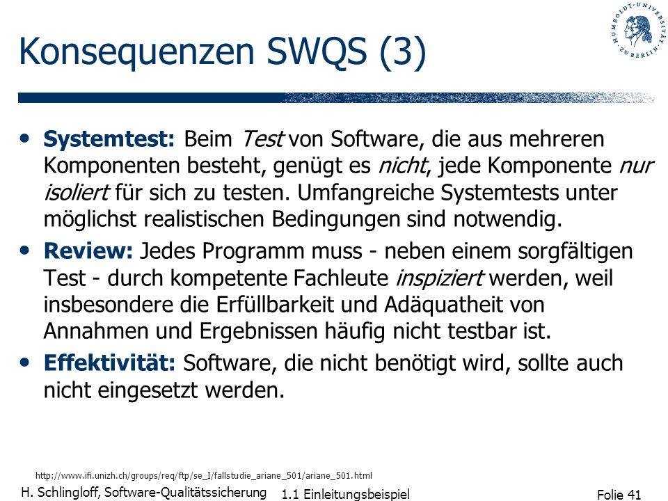 Folie 41 H. Schlingloff, Software-Qualitätssicherung 1.1 Einleitungsbeispiel Konsequenzen SWQS (3) Systemtest: Beim Test von Software, die aus mehrere