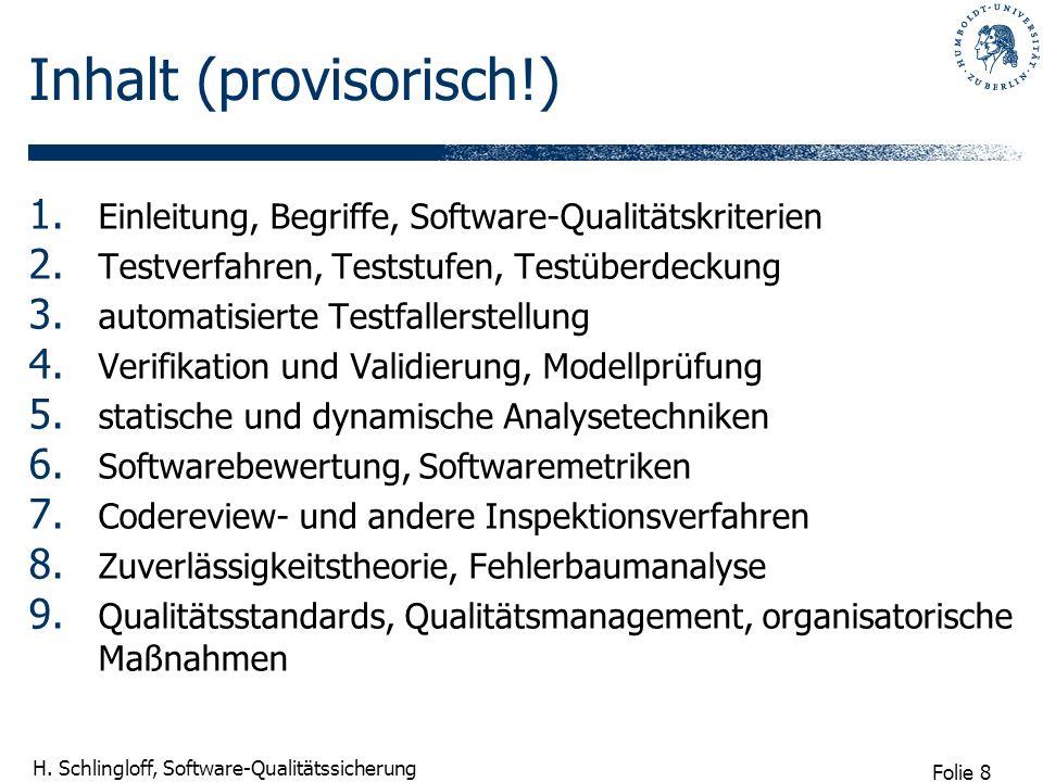 Folie 8 H. Schlingloff, Software-Qualitätssicherung Inhalt (provisorisch!) 1. Einleitung, Begriffe, Software-Qualitätskriterien 2. Testverfahren, Test