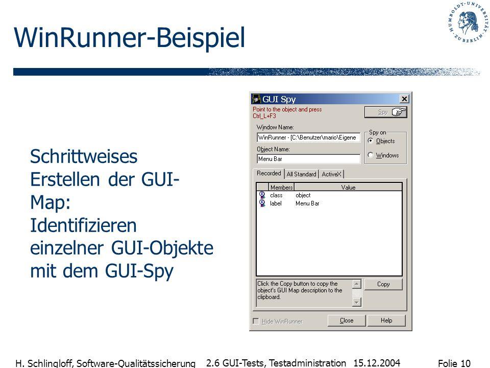 Folie 10 H. Schlingloff, Software-Qualitätssicherung 15.12.2004 2.6 GUI-Tests, Testadministration WinRunner-Beispiel Schrittweises Erstellen der GUI-
