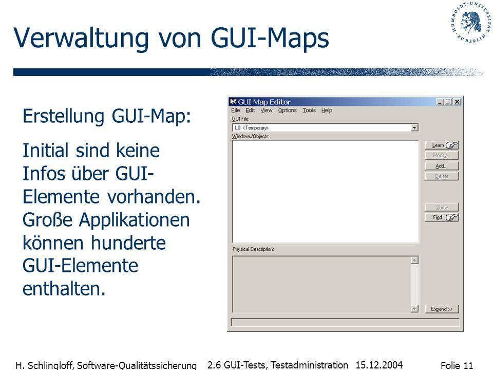 Folie 11 H. Schlingloff, Software-Qualitätssicherung 15.12.2004 2.6 GUI-Tests, Testadministration Verwaltung von GUI-Maps Erstellung GUI-Map: Initial