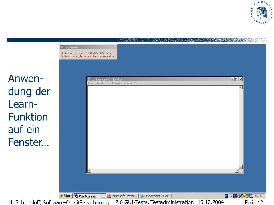 Folie 12 H. Schlingloff, Software-Qualitätssicherung 15.12.2004 2.6 GUI-Tests, Testadministration Anwen- dung der Learn- Funktion auf ein Fenster…