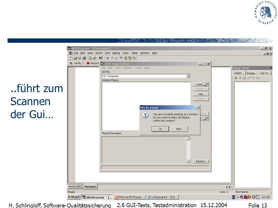 Folie 13 H. Schlingloff, Software-Qualitätssicherung 15.12.2004 2.6 GUI-Tests, Testadministration..führt zum Scannen der Gui…