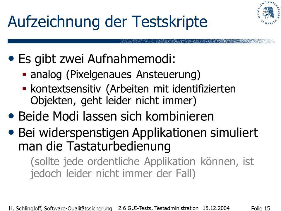 Folie 15 H. Schlingloff, Software-Qualitätssicherung 15.12.2004 2.6 GUI-Tests, Testadministration Aufzeichnung der Testskripte Es gibt zwei Aufnahmemo