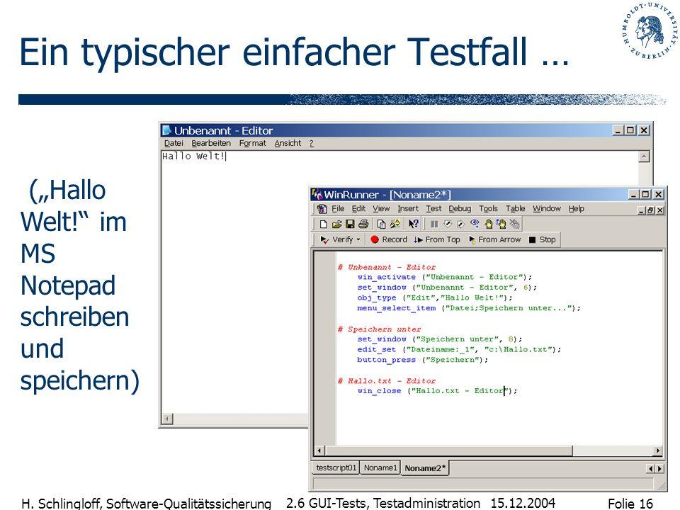 Folie 16 H. Schlingloff, Software-Qualitätssicherung 15.12.2004 2.6 GUI-Tests, Testadministration Ein typischer einfacher Testfall … (Hallo Welt! im M