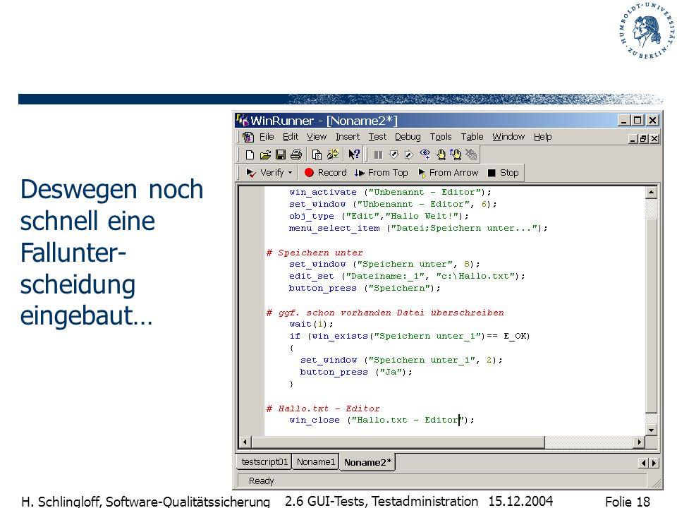 Folie 18 H. Schlingloff, Software-Qualitätssicherung 15.12.2004 2.6 GUI-Tests, Testadministration Deswegen noch schnell eine Fallunter- scheidung eing