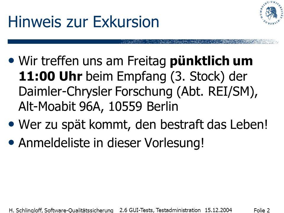 Folie 2 H. Schlingloff, Software-Qualitätssicherung 15.12.2004 2.6 GUI-Tests, Testadministration Hinweis zur Exkursion Wir treffen uns am Freitag pünk