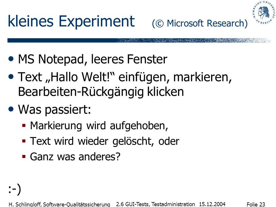 Folie 23 H. Schlingloff, Software-Qualitätssicherung 15.12.2004 2.6 GUI-Tests, Testadministration kleines Experiment (© Microsoft Research) MS Notepad