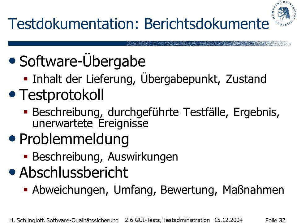 Folie 32 H. Schlingloff, Software-Qualitätssicherung 15.12.2004 2.6 GUI-Tests, Testadministration Testdokumentation: Berichtsdokumente Software-Überga