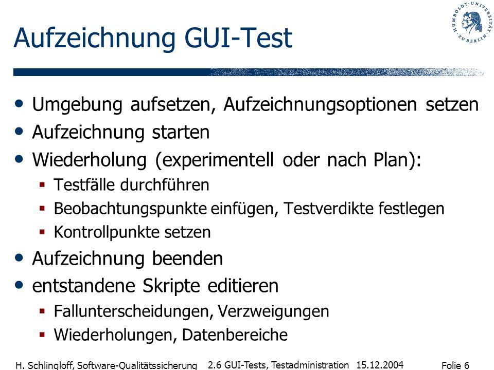 Folie 6 H. Schlingloff, Software-Qualitätssicherung 15.12.2004 2.6 GUI-Tests, Testadministration Aufzeichnung GUI-Test Umgebung aufsetzen, Aufzeichnun