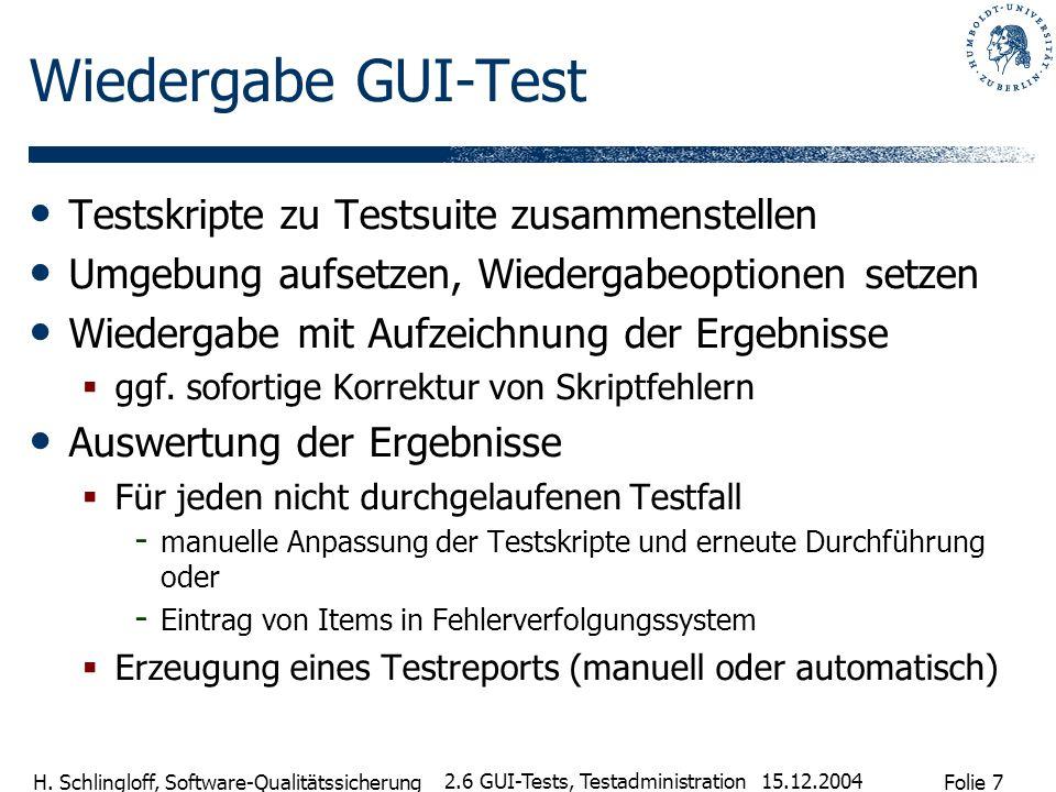 Folie 7 H. Schlingloff, Software-Qualitätssicherung 15.12.2004 2.6 GUI-Tests, Testadministration Wiedergabe GUI-Test Testskripte zu Testsuite zusammen