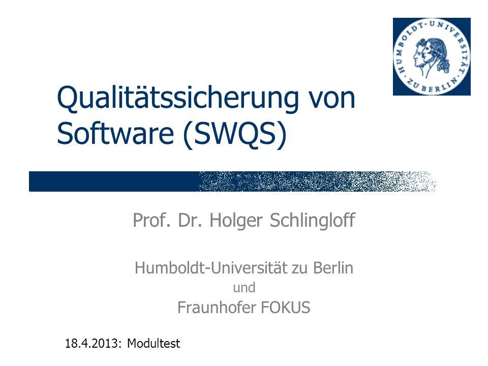 Qualitätssicherung von Software (SWQS) Prof. Dr. Holger Schlingloff Humboldt-Universität zu Berlin und Fraunhofer FOKUS 18.4.2013: Modultest