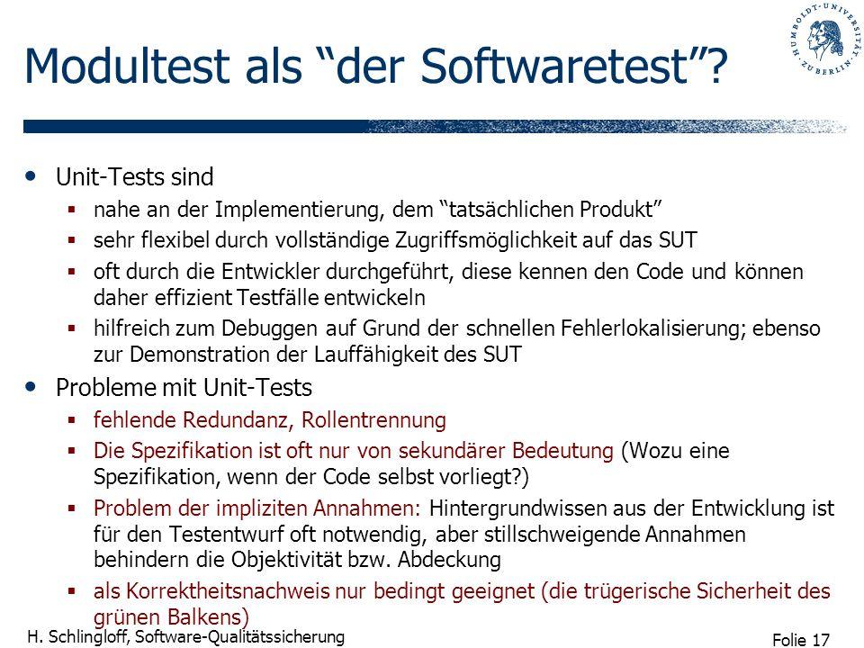 Folie 17 H. Schlingloff, Software-Qualitätssicherung Modultest als der Softwaretest? Unit-Tests sind nahe an der Implementierung, dem tatsächlichen Pr