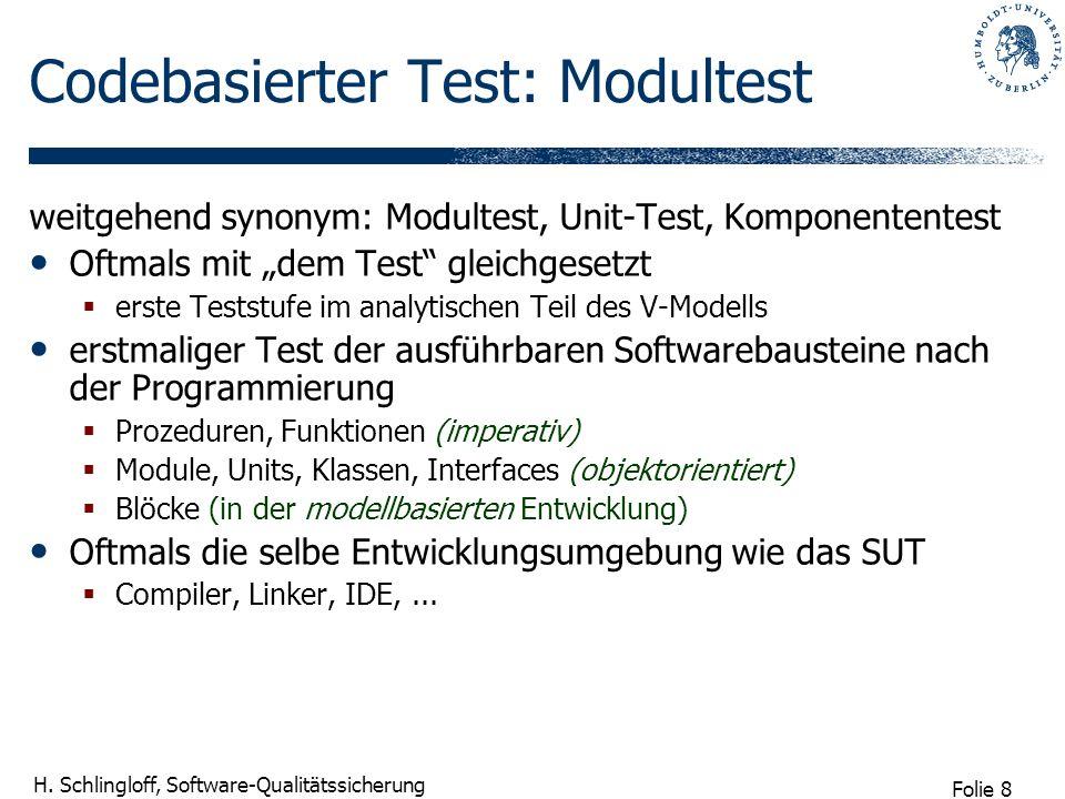 Folie 8 H. Schlingloff, Software-Qualitätssicherung Codebasierter Test: Modultest weitgehend synonym: Modultest, Unit-Test, Komponententest Oftmals mi