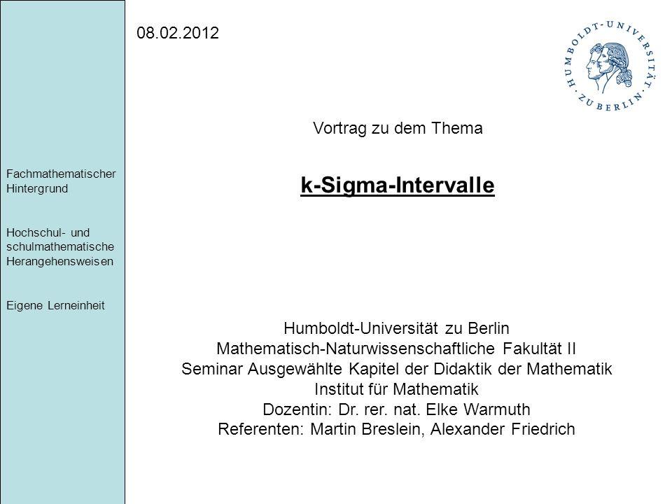 08.02.2012 Vortrag zu dem Thema k-Sigma-Intervalle Humboldt-Universität zu Berlin Mathematisch-Naturwissenschaftliche Fakultät II Seminar Ausgewählte