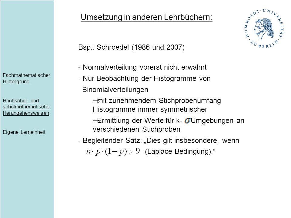 Bsp.: Schroedel (1986 und 2007) - Normalverteilung vorerst nicht erwähnt - Nur Beobachtung der Histogramme von Binomialverteilungen mit zunehmendem St