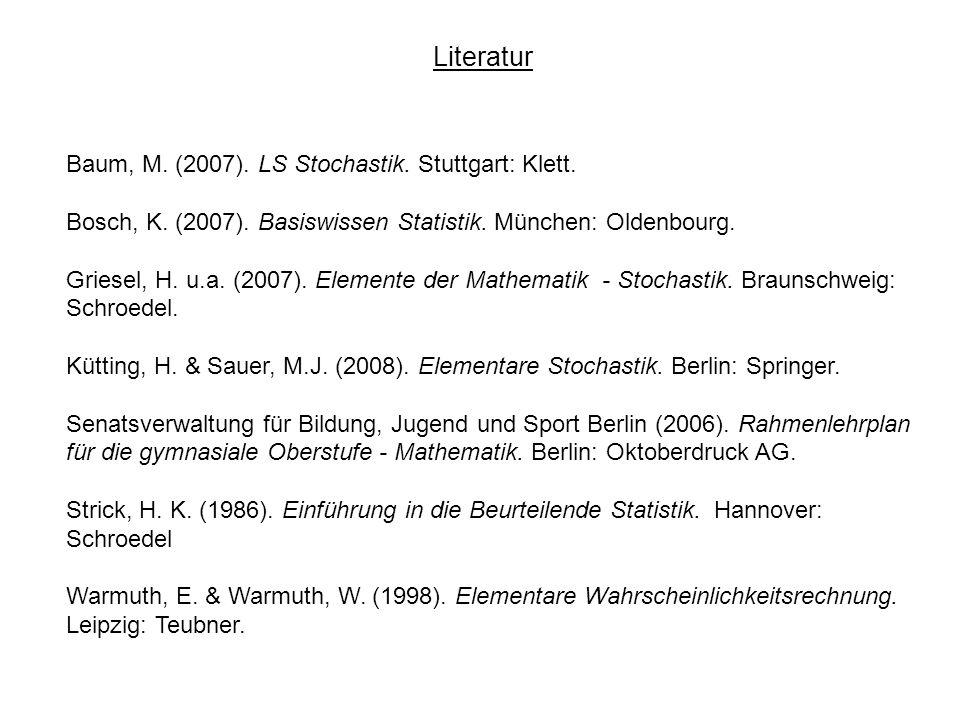 Literatur Baum, M. (2007). LS Stochastik. Stuttgart: Klett. Bosch, K. (2007). Basiswissen Statistik. München: Oldenbourg. Griesel, H. u.a. (2007). Ele