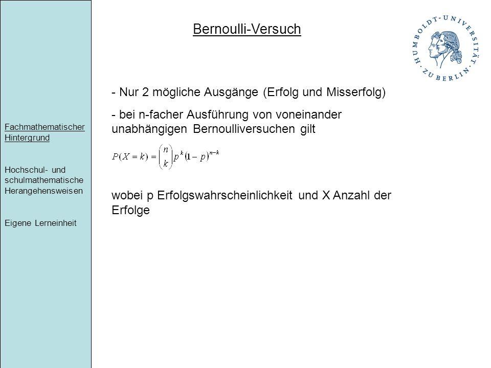 Fachmathematischer Hintergrund Hochschul- und schulmathematische Herangehensweisen Eigene Lerneinheit Bernoulli-Versuch - Nur 2 mögliche Ausgänge (Erf