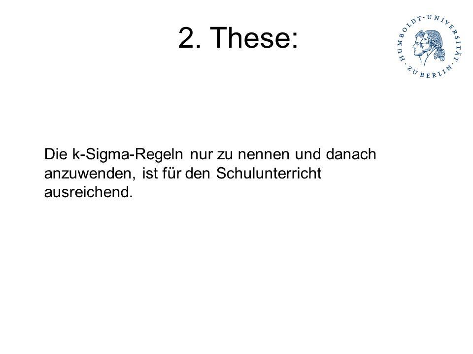 2. These: Die k-Sigma-Regeln nur zu nennen und danach anzuwenden, ist für den Schulunterricht ausreichend.