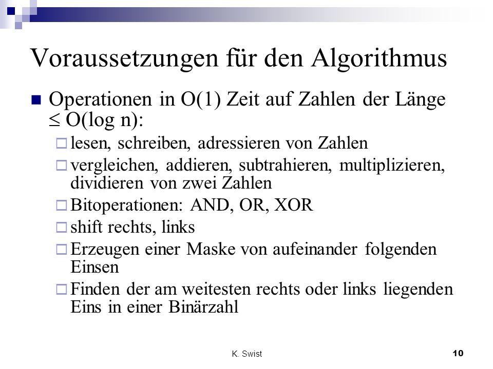 K. Swist10 Voraussetzungen für den Algorithmus Operationen in O(1) Zeit auf Zahlen der Länge O(log n): lesen, schreiben, adressieren von Zahlen vergle