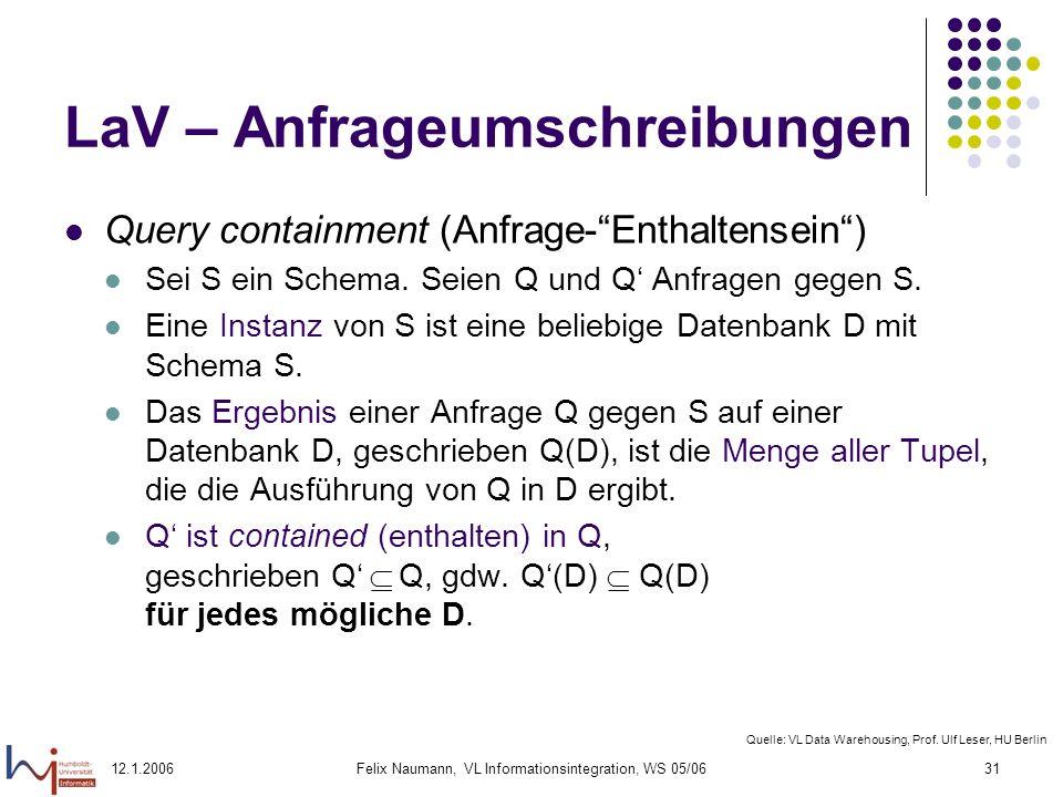 12.1.2006Felix Naumann, VL Informationsintegration, WS 05/0631 LaV – Anfrageumschreibungen Query containment (Anfrage-Enthaltensein) Sei S ein Schema.