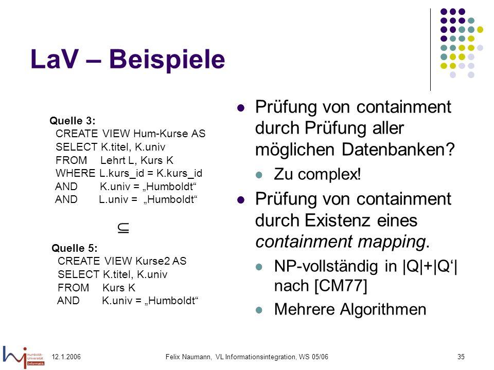 12.1.2006Felix Naumann, VL Informationsintegration, WS 05/0635 LaV – Beispiele Prüfung von containment durch Prüfung aller möglichen Datenbanken.