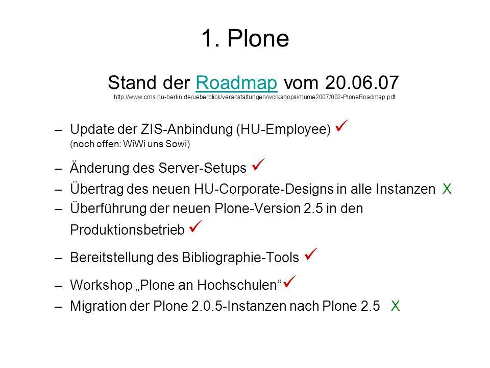 1. Plone Stand der Roadmap vom 20.06.07 http://www.cms.hu-berlin.de/ueberblick/veranstaltungen/workshops/mume2007/002-PloneRoadmap.pdfRoadmap –Update