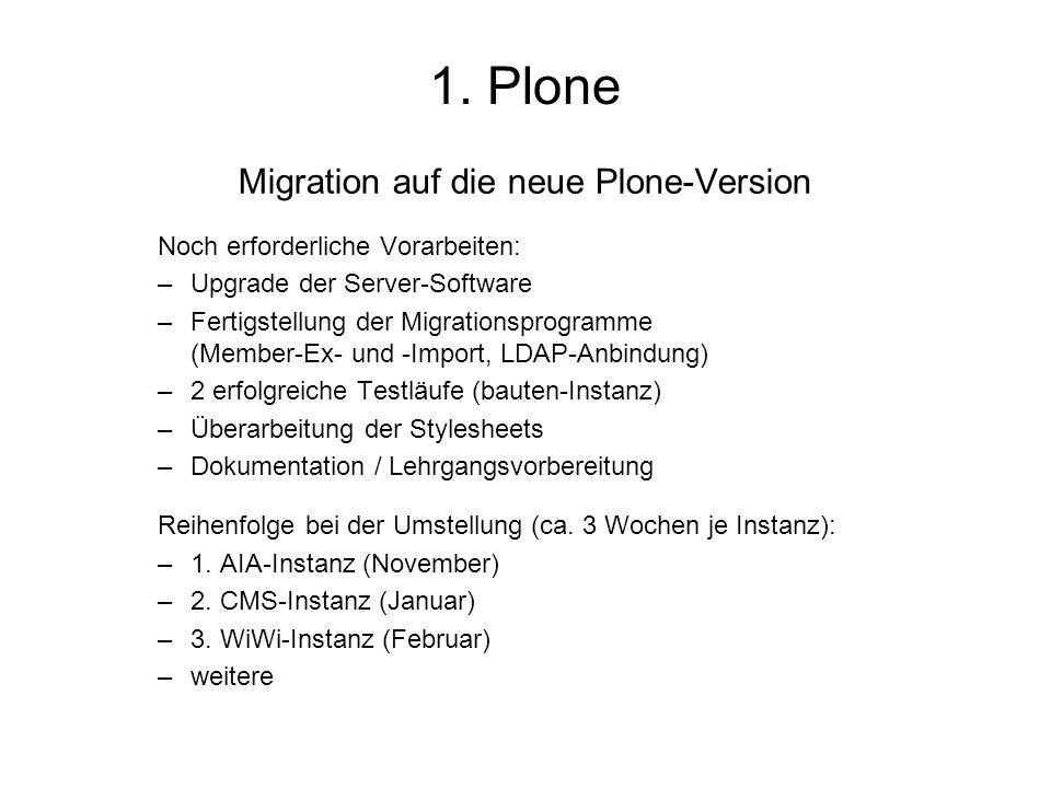 Migration auf die neue Plone-Version Noch erforderliche Vorarbeiten: –Upgrade der Server-Software –Fertigstellung der Migrationsprogramme (Member-Ex-
