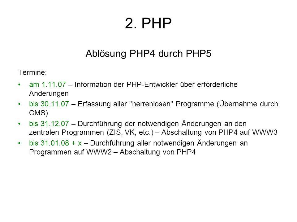 2. PHP Ablösung PHP4 durch PHP5 Termine: am 1.11.07 – Information der PHP-Entwickler über erforderliche Änderungen bis 30.11.07 – Erfassung aller